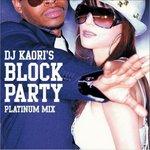 DJ KAORI\'S BLOCK PARTY - PLATINUM MIX